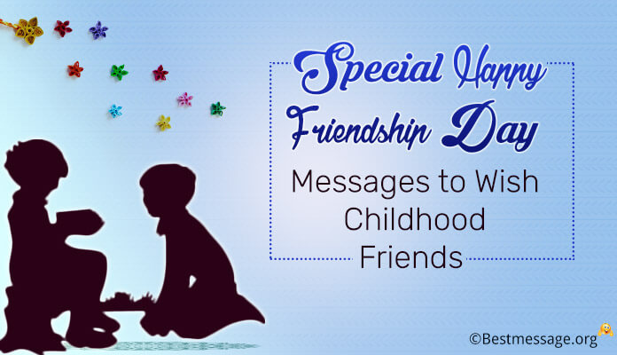 Special Happy friendship day wishes messages for childhood friends