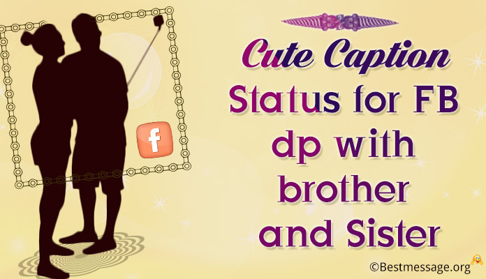 Cute Captions For Brother Sister FB DP And Whatsapp Status Quotes Amazing Fb Cute Status