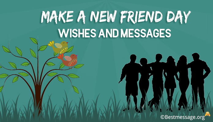 Make a New Friend Day Messages, New Friendship Day Wishes