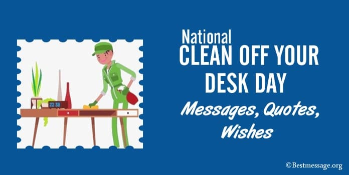 National Clean Off Your Desk Day Wishes, Messages, Quotes