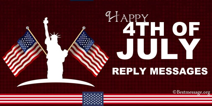 Happy 4th of July Reply Messages, USA Independence Day Thank you Messages Wishes