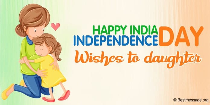 India Independence Day Wishes to daughter, 15 August messages