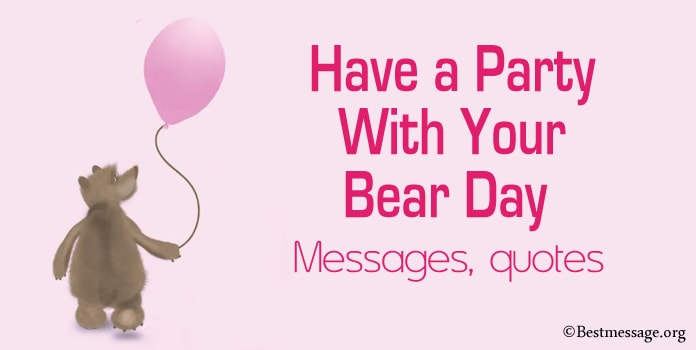 Have a Party With Your Bear Day Messages, quotes