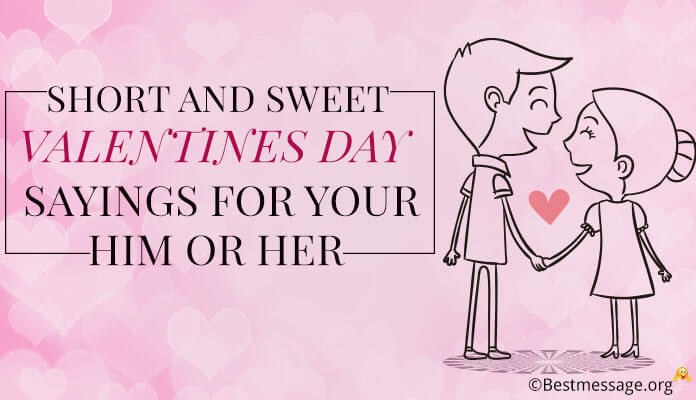 Short Sweet Valentines Day Sayings Your Him or Her, Valentines Day Quotes Image, Photo