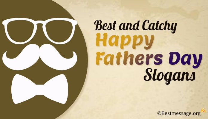 Best and Catchy Father's Day Slogans, Beautiful Father's Day Slogans