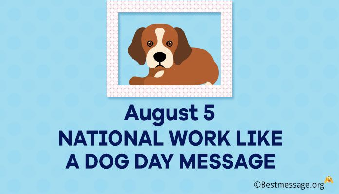 August 5 National Work Like A Dog Day Messages