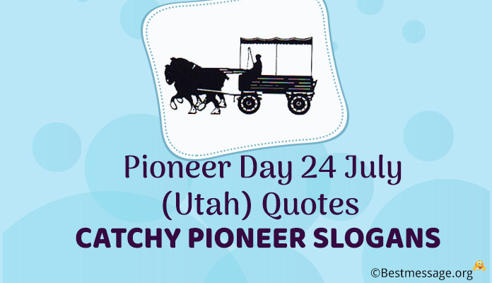 Pioneer Day 24 July Utah Quotes - Catchy Pioneer Slogans
