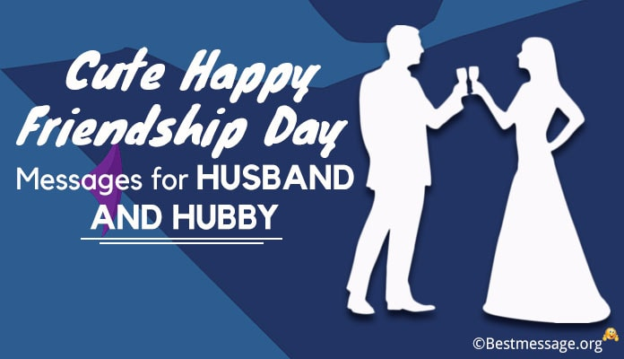 Cute Happy Friendship Day Messages for Husband - Friendship Wishes Hubby