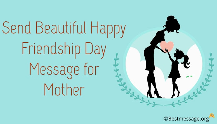 Good Happy Friendship Day Messages, Friendship Day Excellent Wishes Mother