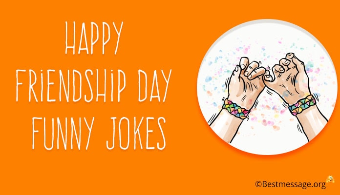 Happy Friendship Day Funny Jokes - Happy Friendship Day Funny Messages