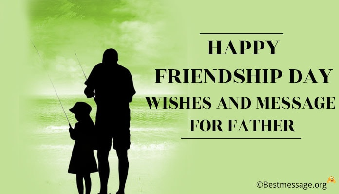 happy friendship day wishes, Friendship Daymessage for father
