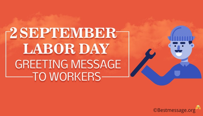 Labor Day Greeting Message to Workers - 3 September 2018 Labor Day USA