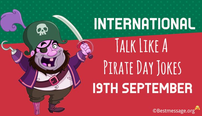 19th September International Talk Like A Pirate Day Jokes, Messages