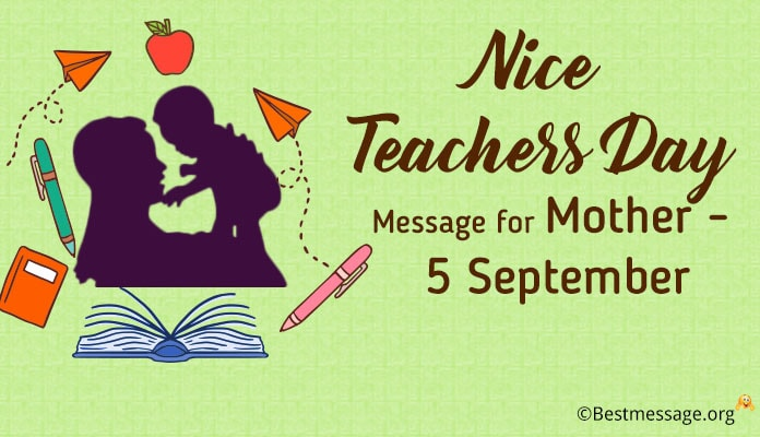 Teachers Day Message Mother – Teachers Day Wishes 5 September 2018, teachers day status