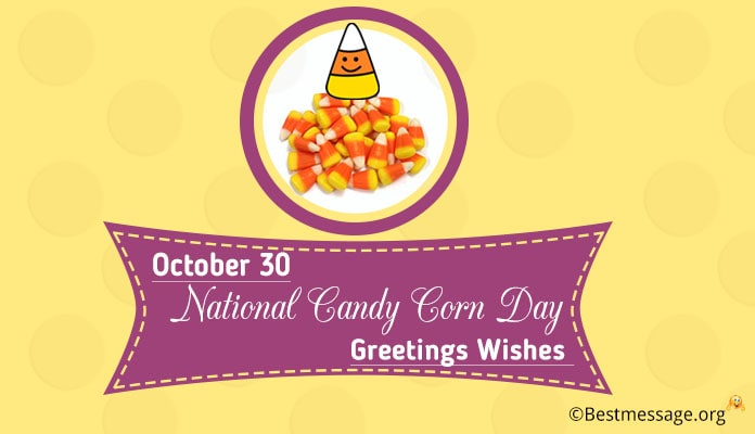 October 30 (USA) Happy National Candy Corn Day Greetings Messages Wishes Images