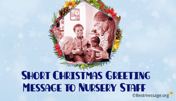 Merry Christmas Greeting Message to Nursery Staff - christmas wishes Nursery Staff
