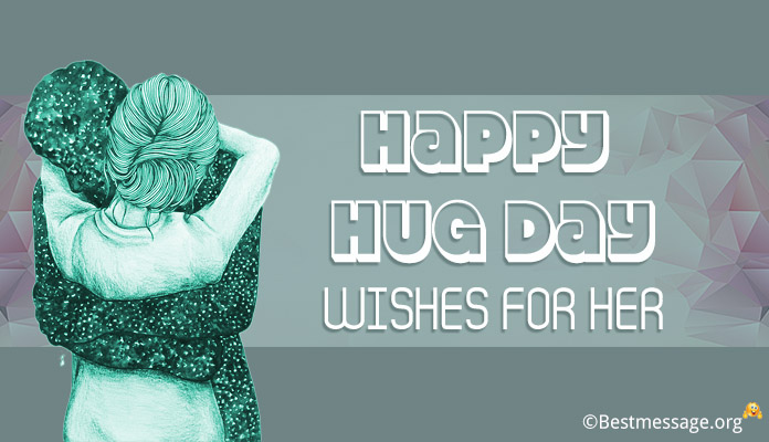 Hug Day Wishes for Her - Cute Happy Hug Day Messages, Status