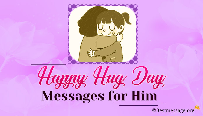 Happy Hug Day Wishes for Him - Hug Text Messages