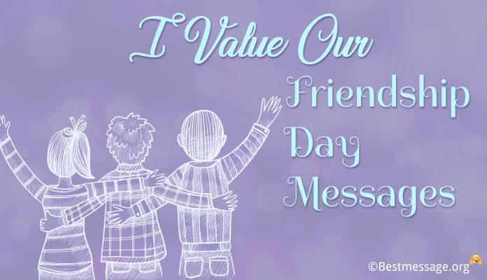 I Value our Friendship Day Messages, Wishes and Quotes