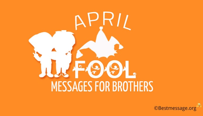 April Fool Wishes Messages for Brothers
