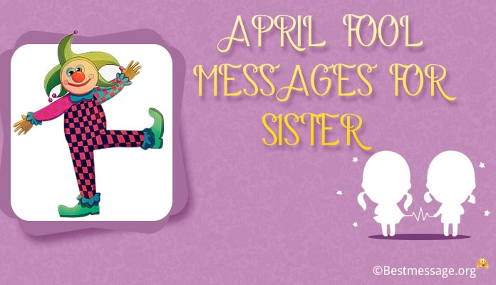 April Fool Messages for Sister - April Fool Wishes, Pranks