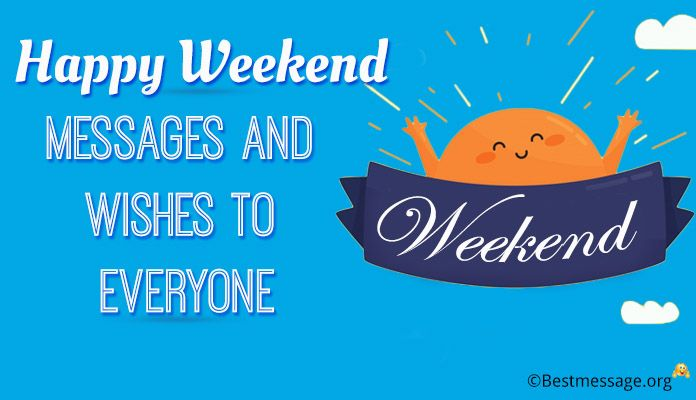 Happy Weekend Messages - Weekend Wishes with pictures