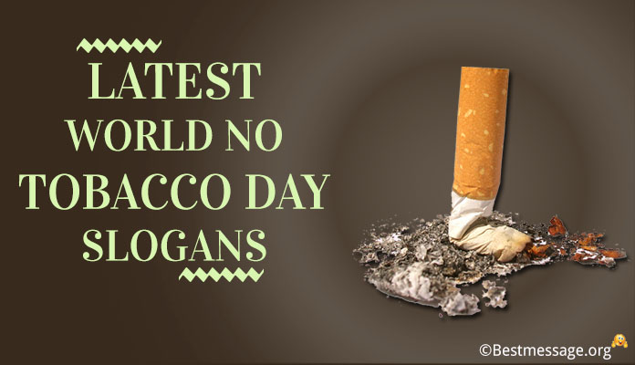 World No Tobacco Day Slogans, No Smoking day Slogans, Anti Tobacco Slogans