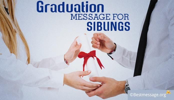 Graduation messages for Siblings - Graduation wishes