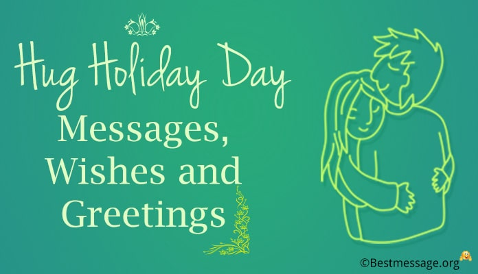 Hug Holiday Day Messages, Hug Wishes and Greetings