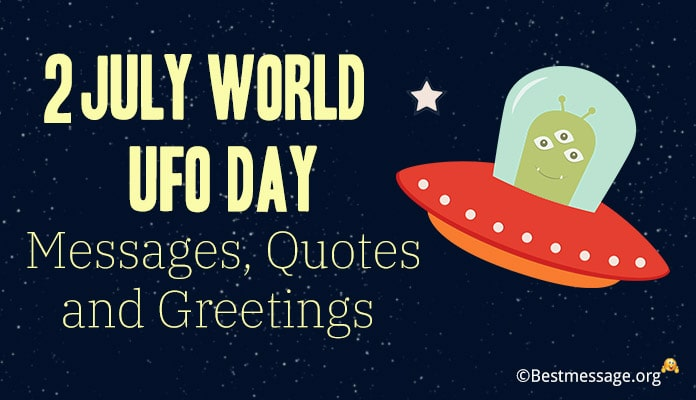 2 July World UFO Day Messages, Quotes