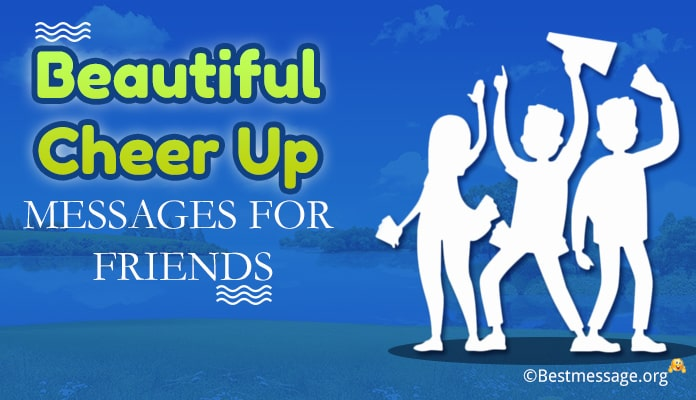 Cheer up Messages for Friends, Cheer Up Quotes, Texts