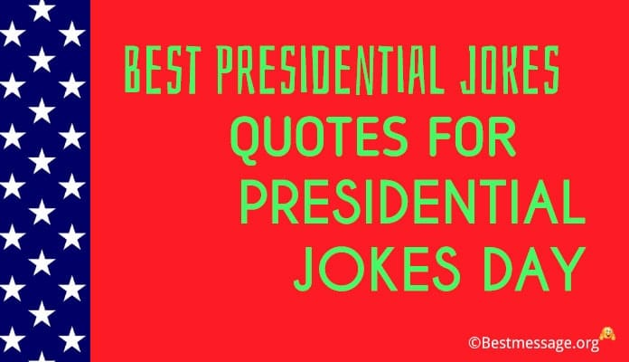 Presidential Jokes Day Messages, Presidential Quotes