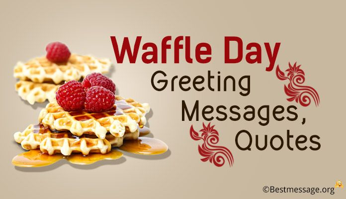 Waffle Day Greeting Messages - Best Waffle Quotes Sayings