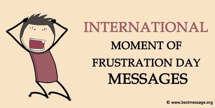 Moment of Frustration Day Messages, Quotes
