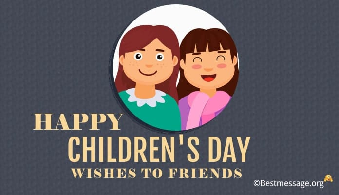 Happy children's day wishes to friends - Children's Day Messages