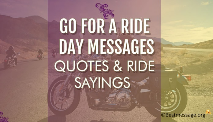 Go For a Ride Day Messages, Quotes & Ride Sayings