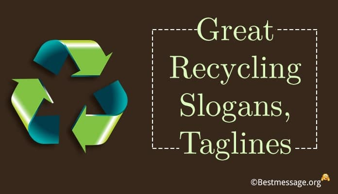 Recycling Slogans, Taglines and Recycle Quotes