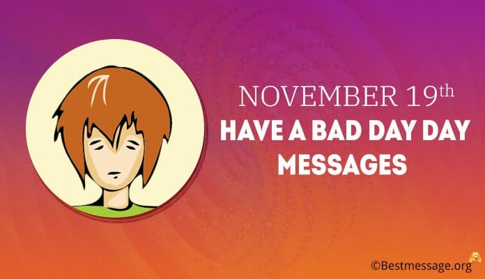 Have a Bad Day Day Messages, Quotes