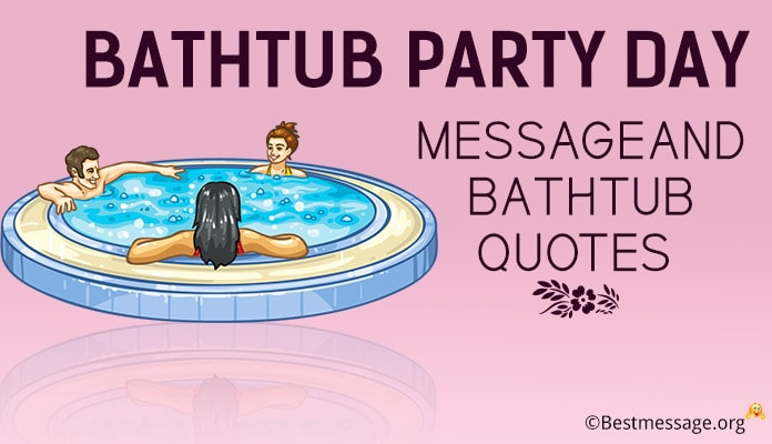 Bathtub Party Day Messages, Bathtub Quotes