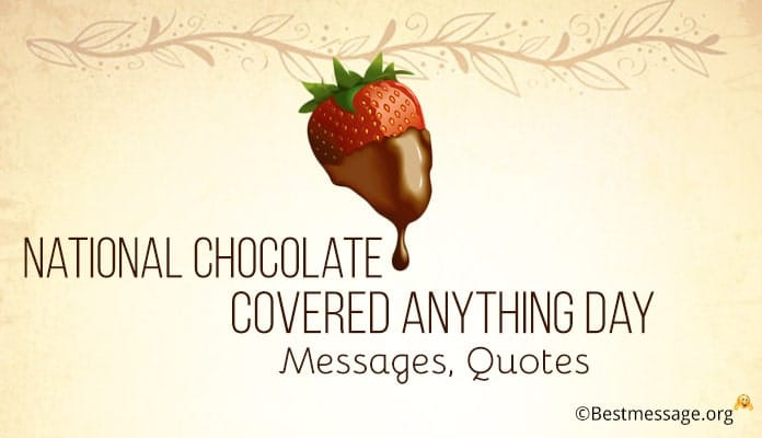 Chocolate Covered Anything Day Messages, Quotes
