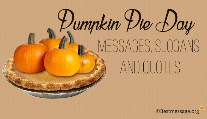 Pumpkin Pie Day Messages, Pie Slogans, Quotes