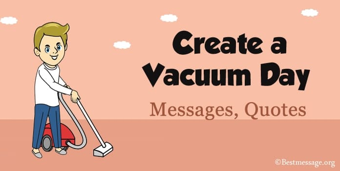 Create a Vacuum Day Messages, Vacuum Quotes