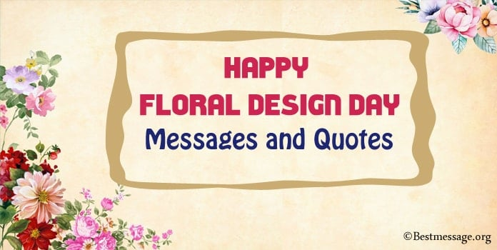 Happy Floral Design Day Messages, flower Quotes