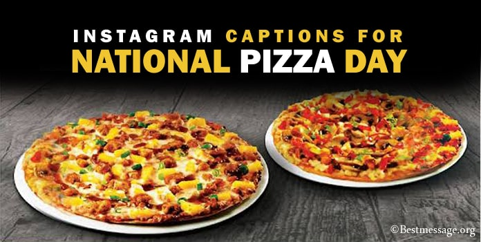 Pizza Instagram Captions - National Pizza Day Captions