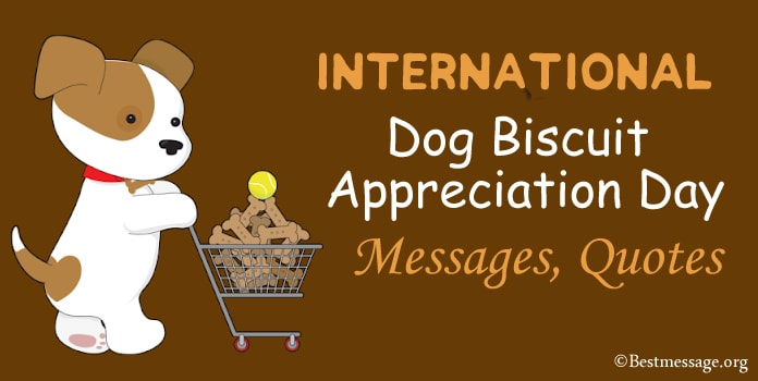 Dog Biscuit Appreciation Day Messages, Quotes