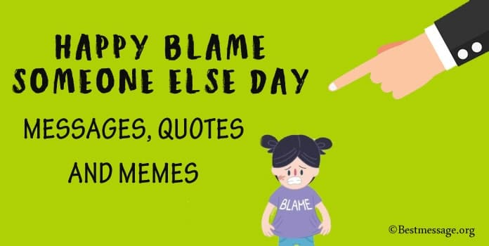 Happy Blame Someone Else Day Messages, Blame Someone Quotes, Memes