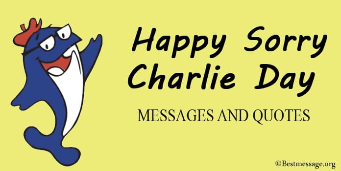 Happy Sorry Charlie Day Messages - Sorry Charlie Quotes