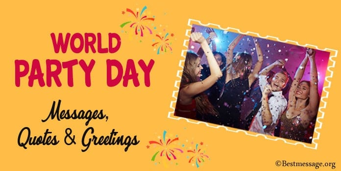 Happy World Party Day Messages, Quotes & Greetings