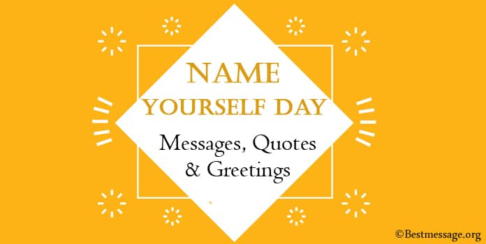 Name Yourself Day Messages, Name Yourself Quotes, Greetings