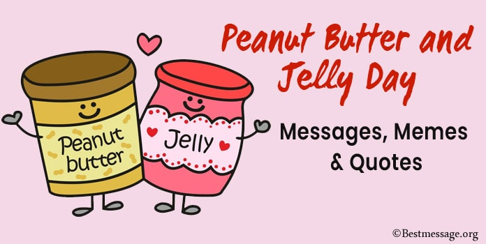 Peanut Butter and Jelly Day Messages, Memes, Quotes